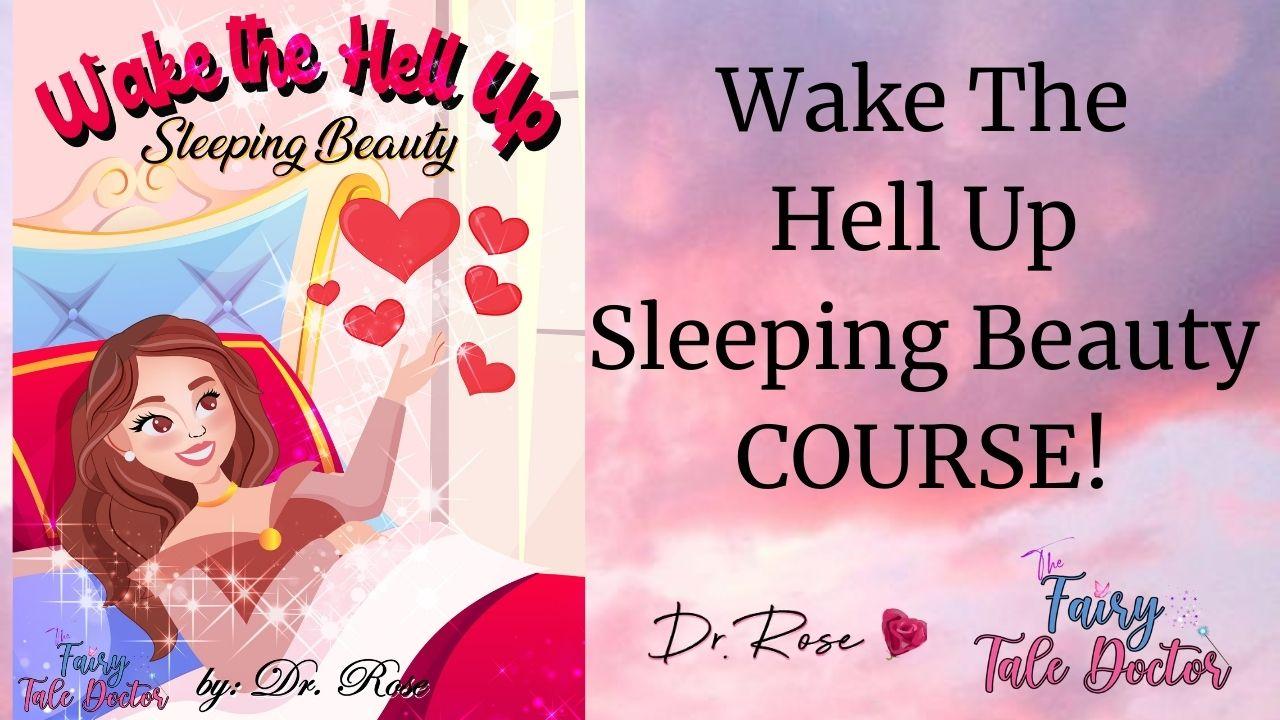 Wake The Hell Up Sleeping Beauty COURSE