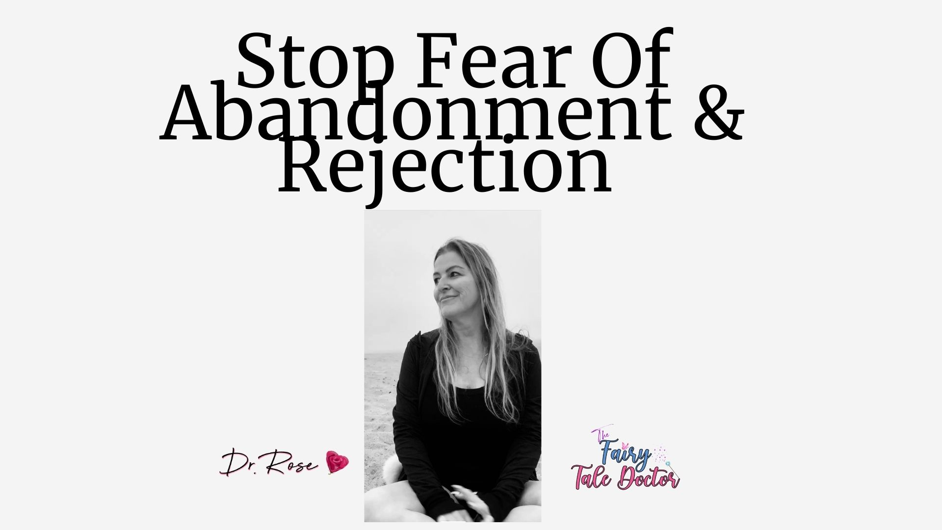 Stop Fear Of Abandonment & Rejection Lesson 6