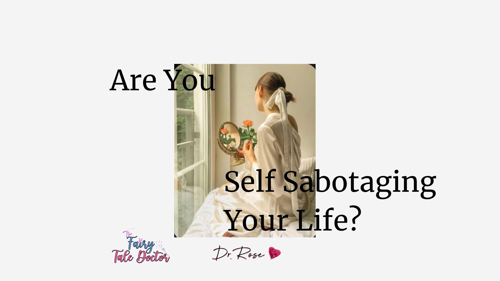 Are You Self Sabotaging YOUR Life? Lesson 7